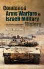 Combined Arms Warfare in Israeli Military History : From the War of Independence to Operation Protective Edge - Book