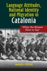 Language Attitudes, National Identity and Migration in Catalonia : What the Women Have to Say - Book