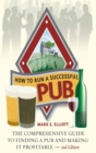 How To Run A Successful Pub 2nd Edition : The Comprehensive Guide to Finding a Pub and Making it Profitable - Book