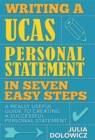 Writing a UCAS Personal Statement in Seven Easy Steps : A Really Useful Guide to Creating a Successful Personal Statement - Book