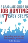 A Graduate Guide to Job Hunting in Seven Easy Steps : How to find your first job after university - eBook