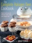 The Complete Halogen Oven Cookbook : How to Cook Easy and Delicious Meals Using Your Halogen Oven - eBook