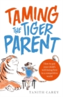 Taming the Tiger Parent : How to put your child's well-being first in a competitive world - Book