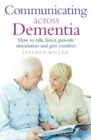 Communicating Across Dementia : How to talk, listen, provide stimulation and give comfort - Book