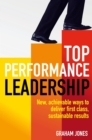 Top Performance Leadership : A dynamic and achievable new approach to delivering first-class, sustainable results - eBook