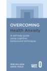 Overcoming Health Anxiety : A self-help guide using cognitive behavioural techniques - Book