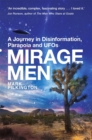 Mirage Men : A Journey into Disinformation, Paranoia and UFOs. - Book