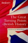 The Great Turning Points of British History : The 20 Events That Made the Nation - Book