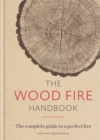 The Wood Fire Handbook : The complete guide to a perfect fire - Book
