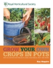 RHS Grow Your Own: Crops in Pots : with 30 step-by-step projects using vegetables, fruit and herbs - Book