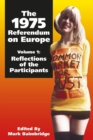 The 1975 Referendum on Europe - Volume 1 : Reflections of the Participants - eBook