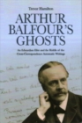 Arthur Balfour's Ghosts : An Edwardian Elite and the Riddle of the Cross-Correspondence Automatic Writings - Book