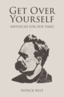 Get Over Yourself : Nietzsche for Our Times - eBook
