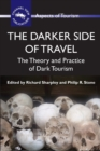 The Darker Side of Travel : The Theory and Practice of Dark Tourism - Book