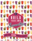 Build Your Own Smoothie : More Than 60,000 Smoothie Combos - Book