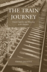 The Train Journey : Transit, Captivity, and Witnessing in the Holocaust - eBook
