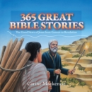365 Great Bible Stories : The Good News of Jesus from Genesis to Revelation - Book