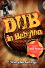 Dub in Babylon : Understanding the Evolution and Significance of Dub Reggae in Jamaica and Britain from King Tubby to Post-punk - Book