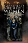 Yorkshire's Murderous Women : Two Centuries of Killings - Book
