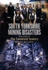 South Yorkshire Mining Disasters Volume 2: the Twentieth Century - Book