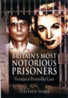 Britain's Most Notorious Prisoners: Victorian to Present-day Cases - Book