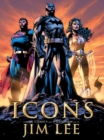 Icons : The DC Comics and WildStorm Art of Jim Lee - Book