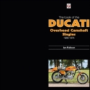 The Book of Ducati Overhead Camshaft Singles - Book
