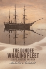 The Dundee Whaling Fleet : Ships, Masters and Men - Book