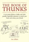 The Book of Thunks : Is Not Going Fishing a Hobby and Other Possibly Impossible Questions to Stretch Your Brain and Annoy Your Friends - Book