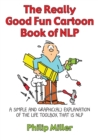 The Really Good Fun Cartoon Book of NLP : A simple and graphic(al) explanation of the life toolbox that is NLP - Book