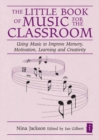 The Little Book of Music for the Classroom :  Using music to improve memory, motivation, learning and creativity - eBook