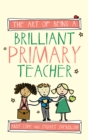 The Art of Being a Brilliant Primary Teacher - eBook