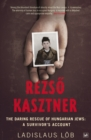 Rezso Kasztner : The Daring Rescue of Hungarian Jews: A Survivor's Account - Book