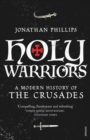 Holy Warriors : A Modern History of the Crusades - Book