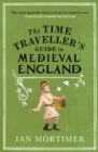 The Time Traveller's Guide to Medieval England : A Handbook for Visitors to the Fourteenth Century - Book