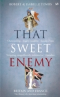 That Sweet Enemy : The British and the French from the Sun King to the Present - Book