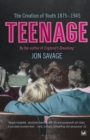 Teenage : The Creation of Youth: 1875-1945 - Book