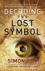 Decoding the Lost Symbol : Unravelling the Secrets Behind Dan Brown's International Bestseller: The Unauthorised Guide - Book