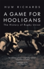 A Game for Hooligans : The History of Rugby Union - Book