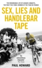 Sex, Lies and Handlebar Tape : The Remarkable Life of Jacques Anquetil, the First Five-Times Winner of the Tour de France - eBook