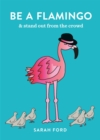 Be a Flamingo : & Stand Out From the Crowd - Book