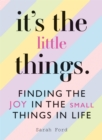 It's the Little Things : Finding the Joy in the Small Things in Life - Book