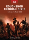 Roughshod Through Dixie : Grierson s Raid 1863 - eBook