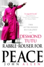 Rabble-Rouser For Peace : The Authorised Biography of Desmond Tutu - Book
