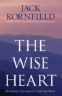 The Wise Heart : Buddhist Psychology for the West - Book