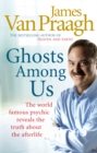 Ghosts Among Us : Uncovering the Truth About the Other Side - Book