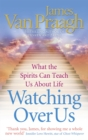Watching Over Us : What the Spirits Can Teach Us About Life - Book