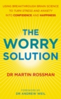The Worry Solution : Using breakthrough brain science to turn stress and anxiety into confidence and happiness - Book