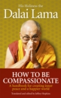 How To Be Compassionate : A Handbook for Creating Inner Peace and a Happier World - Book