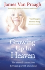 Growing Up in Heaven : The eternal connection between parent and child - Book